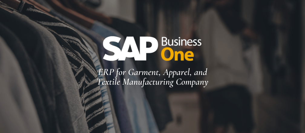 SAP Business One ERP for Garment, Apparel, and Textile Manufacturing Company